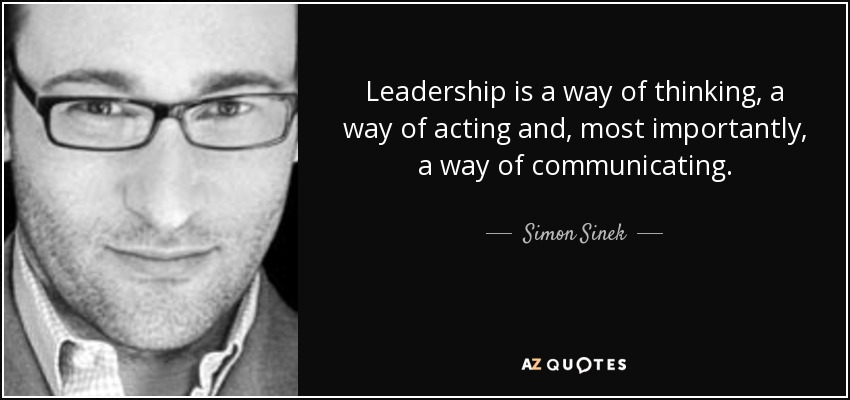 quote-leadership-is-a-way-of-thinking-a-way-of-acting-and-most-importantly-a-way-of-communicating-simon-sinek-27-31-14.jpg